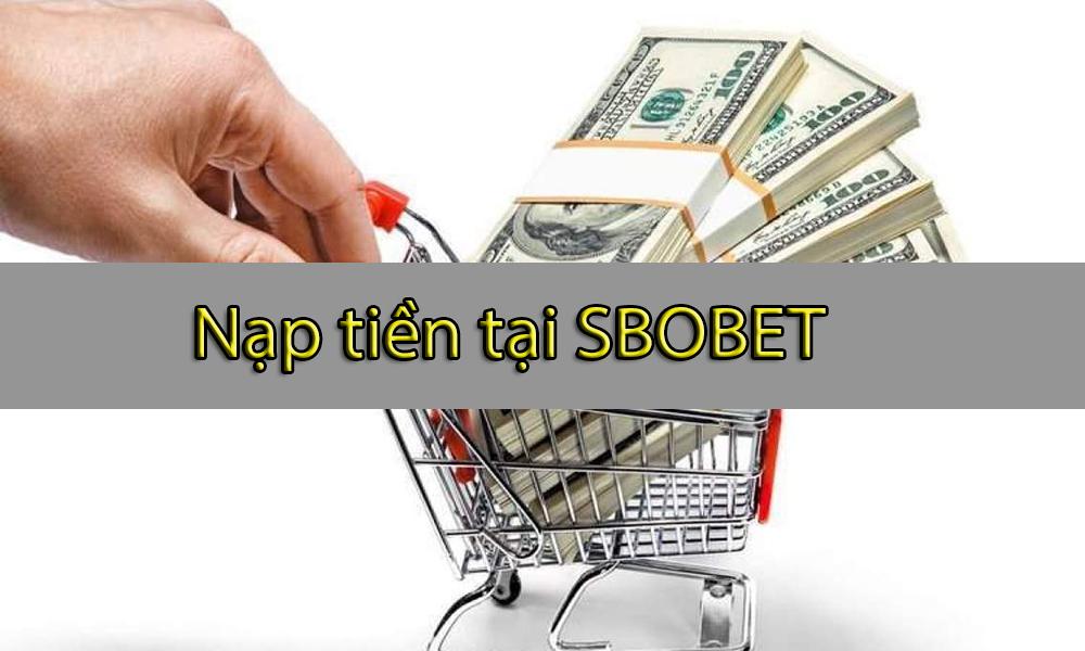 Cách nạp tiền tại nhà cái SBOBET nhanh chóng, tiện lợi