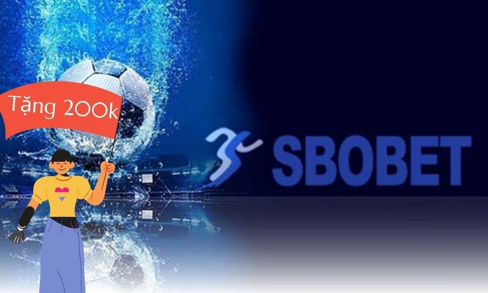SBOBET tặng 200k tiền cược