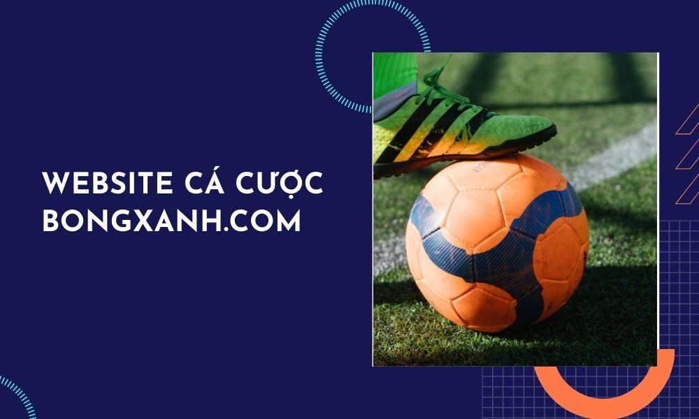 Bongxanh.com website cá cược thể thao hàng đầu Châu Á