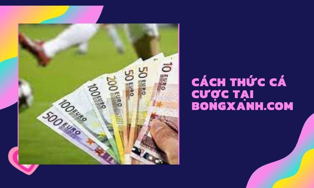 Cách thức tham gia cá độ bóng đá tại Bongxanh.com