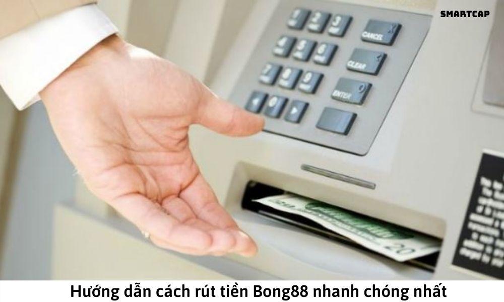 Hướng dẫn cách rút tiền Bong88 nhanh chóng nhất