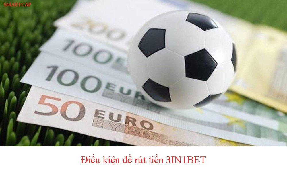 Điều kiện để tiến hành rút tiền thắng cược 3IN1BET