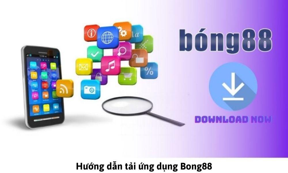 Hướng dẫn tải ứng dụng Bong88