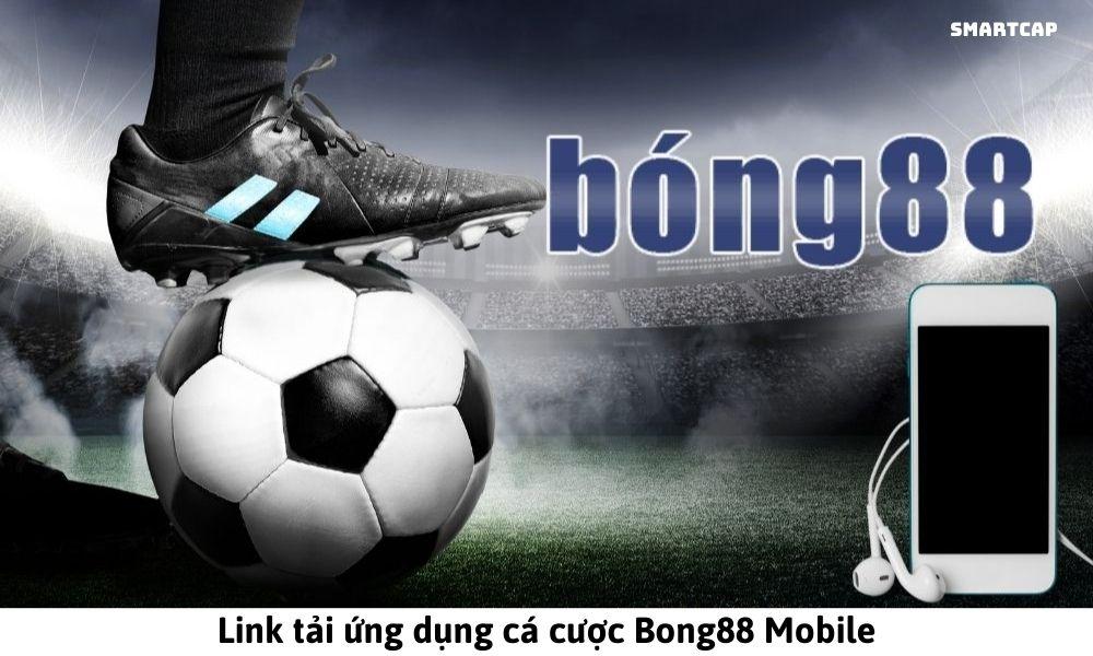 Link tải ứng dụng cá cược Bong88 Mobile
