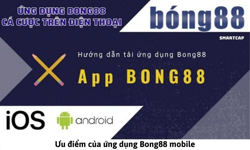 Ưu điểm của ứng dụng Bong88 mobile