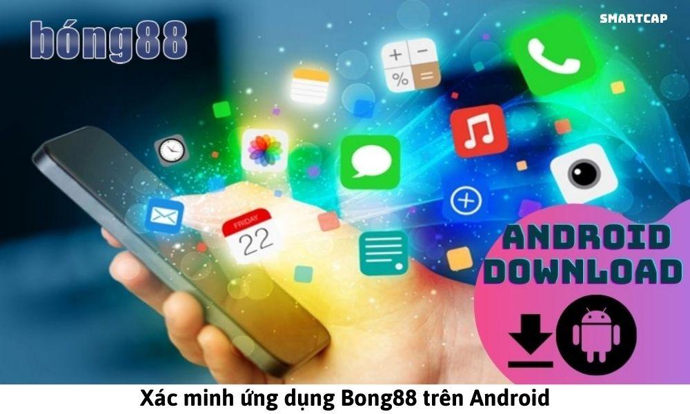 Xác minh ứng dụng Bong88 trên Android
