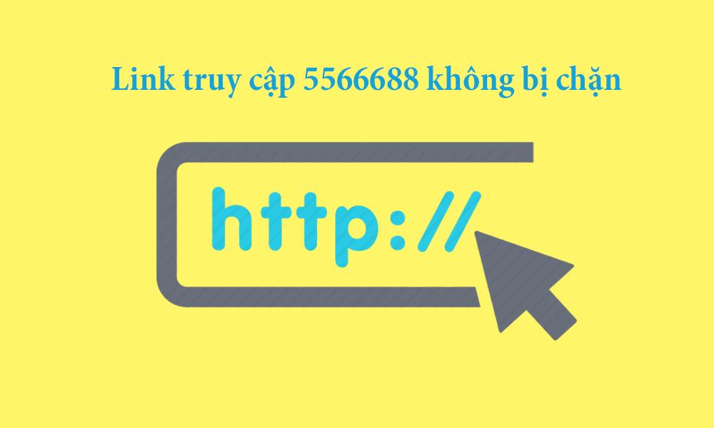 5566688 - Link vào trang không bị chặn mới nhất